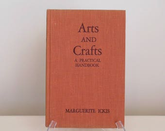 Arts and Crafts a Practical Handbook by Marguerite Ickis Copyright 1943 Hardcover Vintage Crafting Book