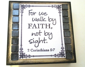 Scripture Decor.  For we walk by FAITH, not by sight.  2 Corinthians 5:7.  Small Handmade Verse Sign