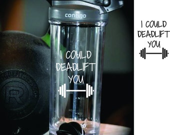 I Could Deadlift You Crossfit Weights Shaker Protein Cup FREE Personalization