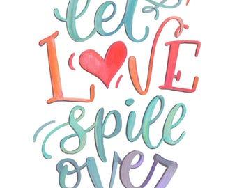 Let Love Spill Over - Makewells - Art Print