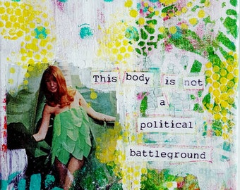 This body is not a political battleground 8x10 mixed media collage on canvas