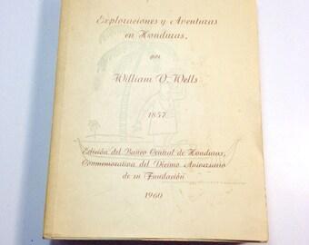 Exploraciones y adventuras en Honduras 1857, William Wells, Honduras Adventures, Spanish, Espanol, Central America, Vintage Book, Travel