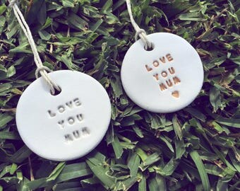 LOVE YOU MUM clay ornament or gift tag
