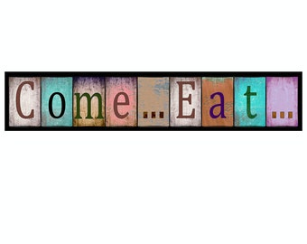 Come...Eat... rustic sign,  Kitchen Decor For Your Home in various sizes. Mounted and ready to hang, plus fast and free shipping