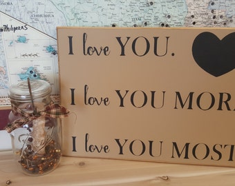 I Love You, I Love You More, I Love You Most - Hand Painted Sign, Rustic, Primitive, Country, Custom