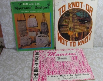 Macramé instruction books x 3; designs with knot reference, to Knot or not to Knot, and the Right Way to Macramé; 1970's