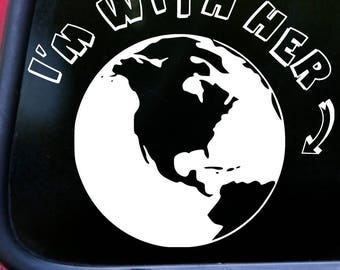 "I'M WITH HER - EARTH - Vinyl Decal Sticker 6"" x 5.25"" Planet Earth Gaia  *Free Shipping*"