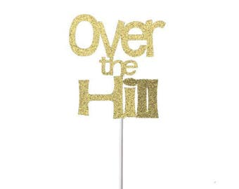 Over the Hill Cake Topper- Any Color Glitter