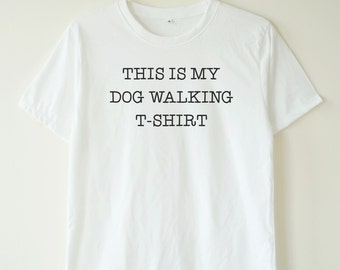 This is my dog walking t-shirt