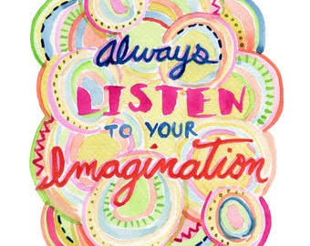 Listen to your Imagination -- Abstract -- Watercolor Print with hand lettering