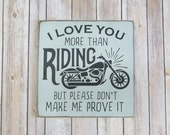 Motorcycle Sign, I Love You More Than Riding, Wood Sign, Garage Sign, Valentine Gift Idea, Hand Painted, 12x12, Man Cave Sign, SKU-835