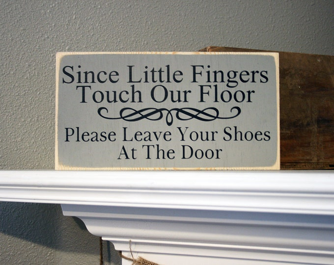 "12x6"" Since Little Fingers Touch Our Floor Please Leave Your Shoes At The Door Wood Sign - Remove Shoes - Front Door Decor - Front Porch"