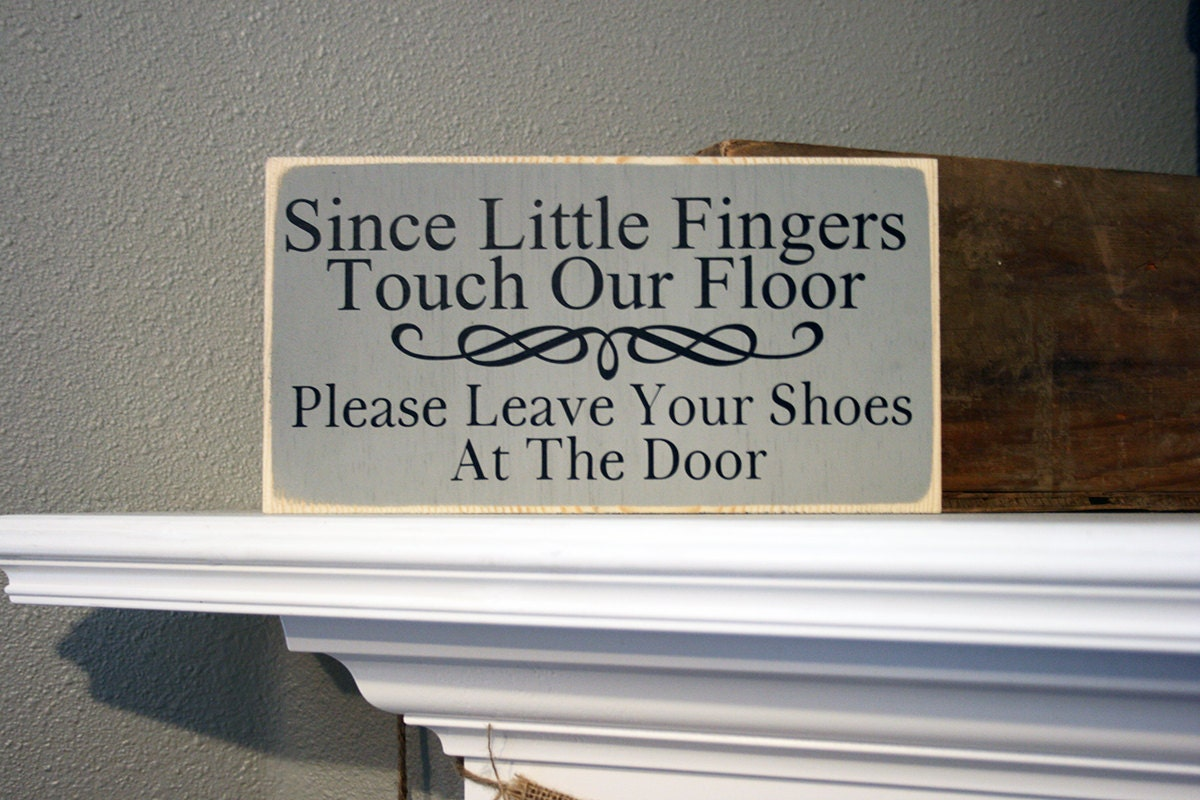 12x6 Since Little Fingers Touch Our Floor Please Leave
