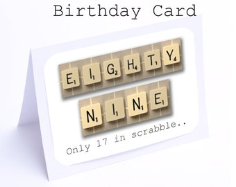 Scrabble 89th Birthday Card --- 89 its only 17 in scrabble (2 gifts in 1)