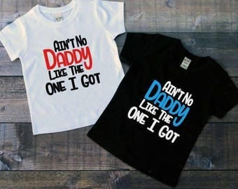 Ain't No Daddy Like The One I Got ,trendy Boys Shirt, Toddler Boy Tee, Baby Boy Shirts, Baby Shower Gift, Baby Boy Shirt, Daddy's Boy Shirts