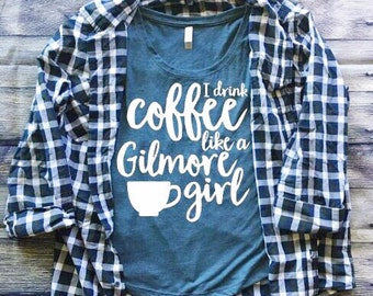 SALE | I Drink Coffee Like a Gilmore Girl Shirt | Gilmore Girls Shirt | Southern Sweetheart Gifts