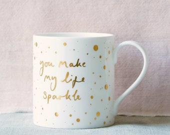 Gold mug 'you make my life sparkle'