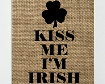 """Burlap sign """"Kiss Me I'm Irish"""" -Rustic Country Shabby Chic Vintage Decor Sign / Wedding Gift / Inspirational / St. Patrick's Day"""