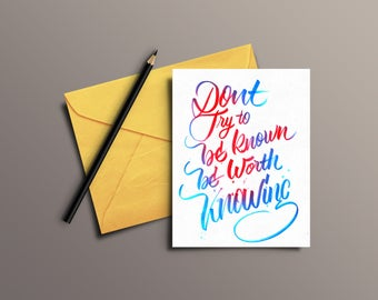 Dont try to be known (Custom Hand lettered Greeting Card)