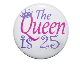 25th birthday the queen is 25 years old birthday button birthday pin 2 1/4 inch pin-back button