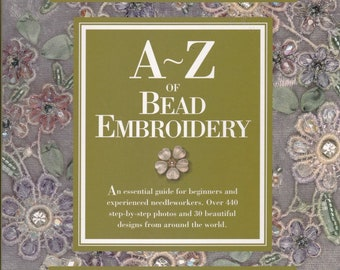The A to Z Book of Bead Embroidery.  9207. 128 Pages of information.