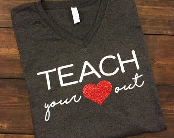 Teach Your Heart Out Teacher T-Shirt, Teacher Shirt, Teacher Tee, Gifts for Teachers, Teacher Team Shirts, Teacher V-Neck Shirt, Teacher