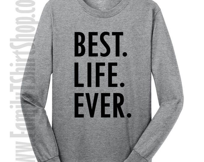 Best Life Ever Long Sleeve T-shirt