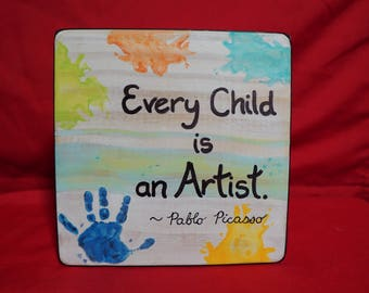 Every Child is an Artist Plaque, Pablo Picasso Quote