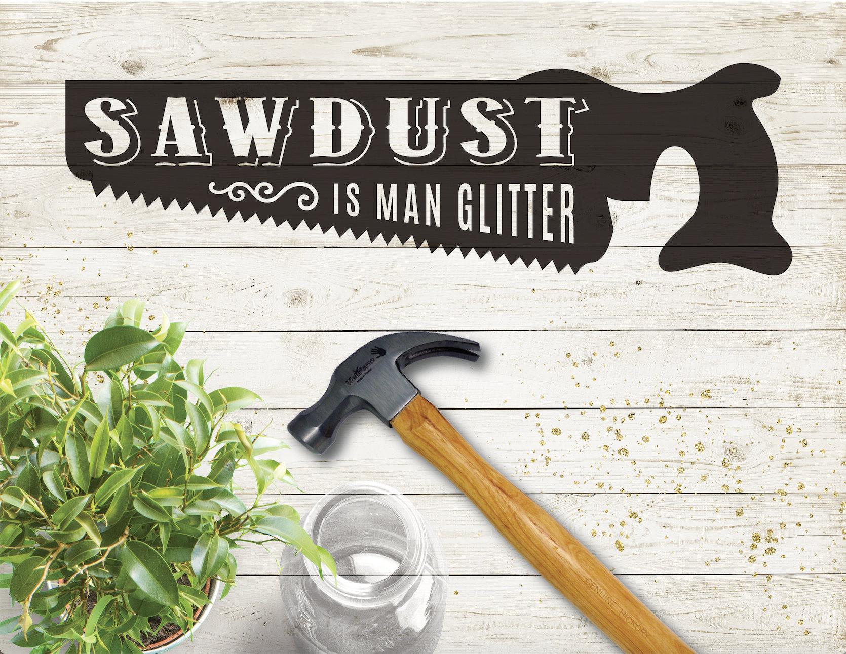sawdust is man glitter  svg file  cricut file  silhouette file  svg  cut file  rustic cut files