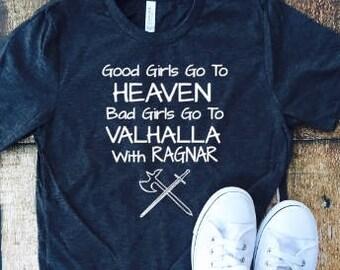 Good Girls Go to Heaven Bad Girls Go to Valhalla with Ragnar, sassy tshirt, Vikings