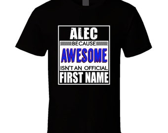 Alec Because Awesome Isnt Official First Name T Shirt