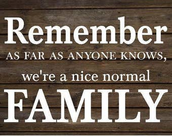 Remember Nice Normal Family - Rustic Wood Sign or Canvas Wall Hanging - Wedding, Anniversary Gift, Housewarming
