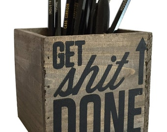 Get Sh*t Done Reclaimed Wood Planter or Desk Organizer Pencil Holder Waterproof