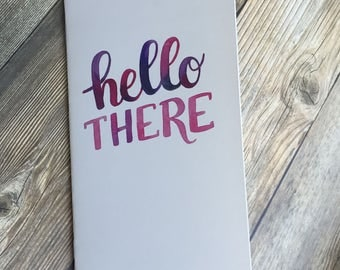 HELLO THERE Watercolor Typography Traveler's Notebook Insert - Available in 7 sizes and 10 patterns