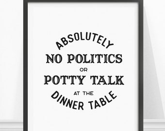 Dining Room Art, Funny Kitchen Art, Kitchen Sign, No Politics At the Dinner Table, Kitchen Typography Print