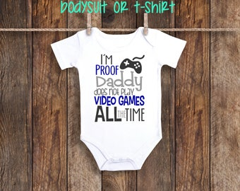I'm proof Daddy doesn't play video games all the time does not one piece shirt newborn hospital baby shower gift boy baby girl pregnancy