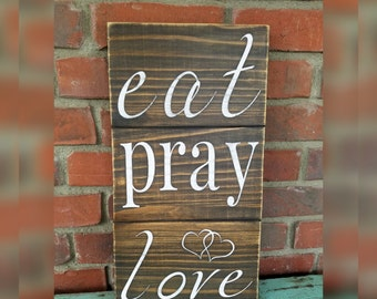 Eat Pray Love Sign. Eat sign, pray sign, love sign, eat pray love wood sign, book title signs, eat wood sign, pray wood sign, love wood sign