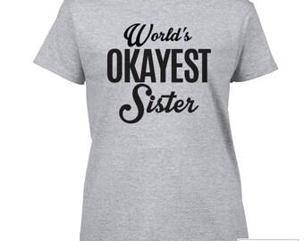 Sister Shirt / World's Okayest Sister Shirt / World's Okayest / Gift for Sister / 186