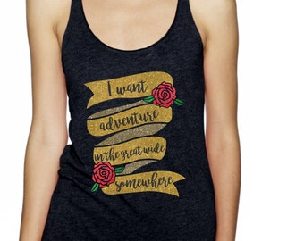 I want adventure in the great wide somewhere - Magical Glitter Shirt - Beauty and the Beast Shirt
