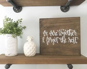 We Were Together, I Forget The Rest - Wood Sign