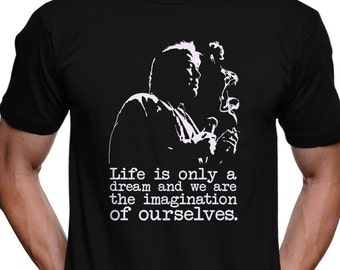 "Bill Hicks ""Life Is Only A Dream And We Are The Imaginaton Of Ourselves"" Quote T-Shirt - George Carlin Doug Stanhope Arizona Bay Sane Man"