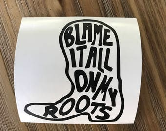 Blame It All On My Roots Decal | Cowboy Decal | Boot Decal | Cowboy Boot Decal | Cowgirl Decal | Yeti Decal | Car Decal
