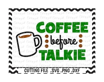 Coffee Svg, Coffee Before Talkie Cutting Files For Silhouette Cameo/ Cricut, Svg Download.