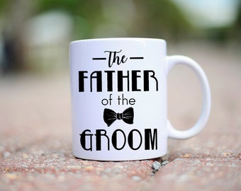 Father of the Groom Wedding Mug, The Father of the Groom Mug, Wedding Mug for Father of the Groom, Mug for Father of the Groom, Father mug