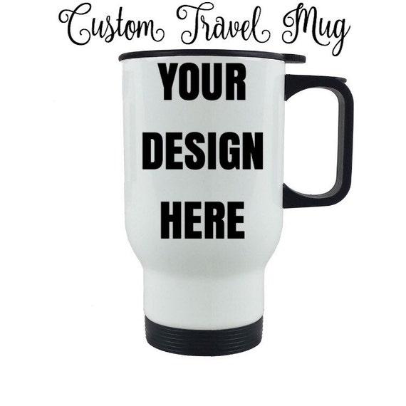 Custom Travel Mug Design Your Own Coffee Mug Birthday Gift