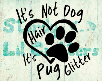Pug Decal - It's Not Hair - It's Pug Glitter - Paw in Heart - Heart - Pug Decal - Animal Fur - Fur - Paw Print - Animal Lover - Vinyl Decal