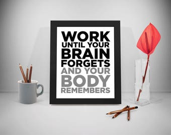 Work Until Your Brain Forget And Your Body Remember Quote Printable, Gym Quote, Fitness Motivation, Workout Quotes, Exercise Quotes Print