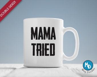MAMA TRIED, Sarcastic Mugs, Funny Coffee Mugs, Funny Coffee Mug, Sarcasm Mug, Hilarious Coffee Mugs, MD182