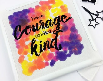 Have Courage and Be Kind // Modern cross-stitch kit with hand painted  fabric // DIY gift, typography, inspirational quote, evenweave, aida