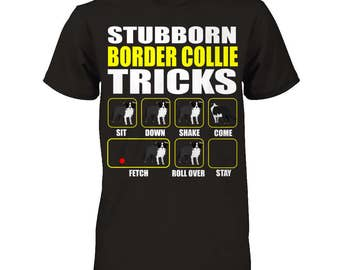 Funny Border Collie Shirt | Stubborn Border Collie Tricks | Funny Border Collie Gift Idea